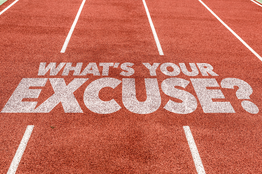 SO, WHAT IS YOUR EXCUSE?