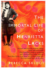 LET ME INTRODUCE YOU TO MRS. HENRIETTA LACKS – A WOMAN WHO CONTRIBUTED TO MEDICAL RESEARCH